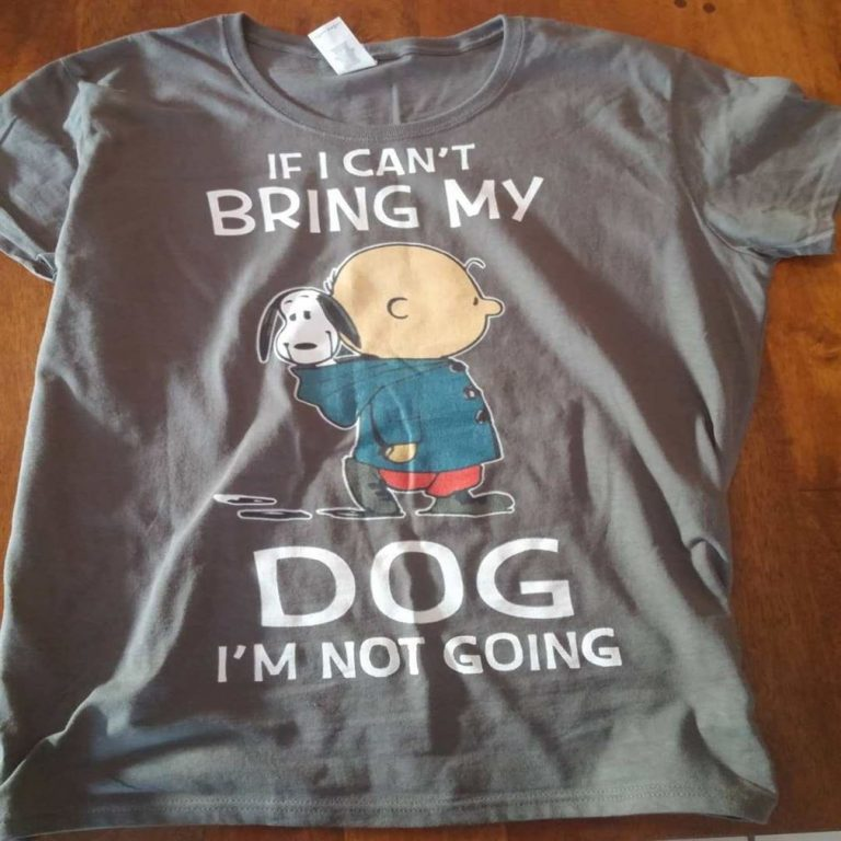 Charlie And Snoopy If I Cant Bring My Dog Im Not Going Shirts Full Size Up To 5xl photo review