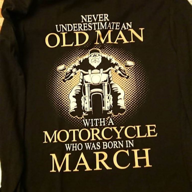 Never Underestimate Old Man With A Motorcycle Born In March Shirts Size Up To 5xl photo review