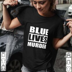 Blue Lives Murder Black People Lives Matter shirt
