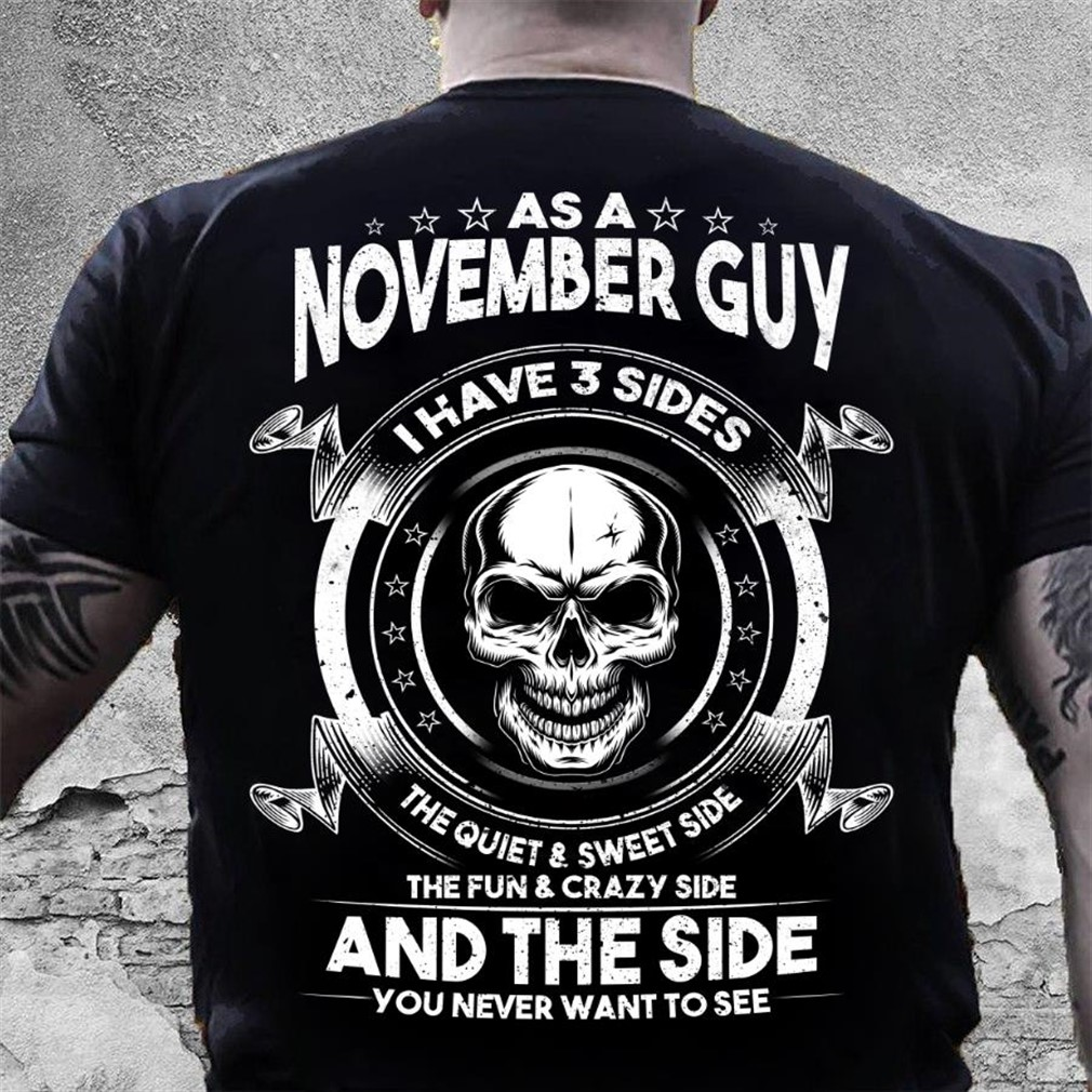 As A November Guy I Have 3 Sides The Quiet Sweet Side T Shirt