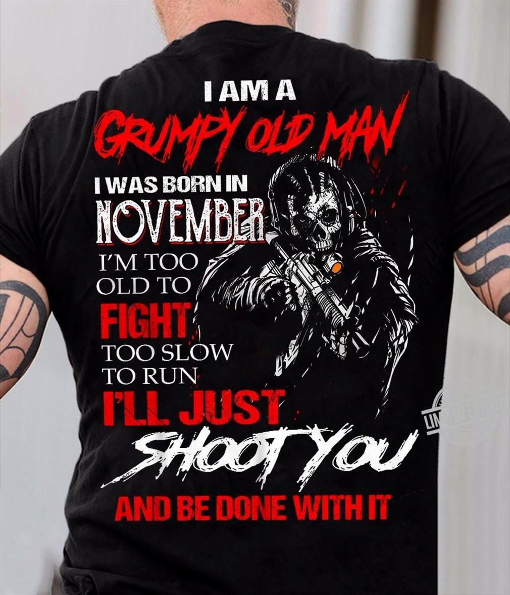 I Am A Grumpy Old Man I Was Born In November Shirt