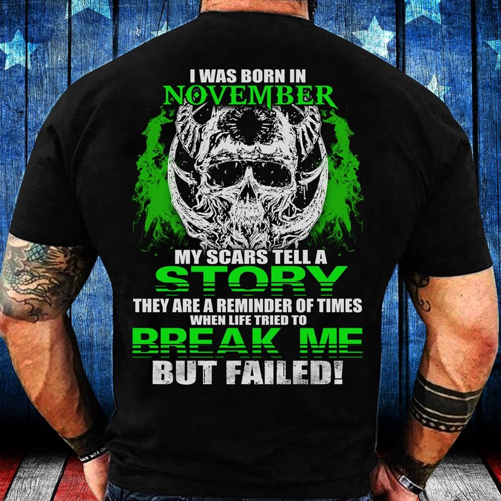 I Was Born In November My Scars Tell A Story They Are A Reminder Of Times T Shirt