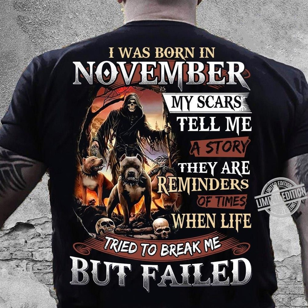 I Was Born In November My Scars Tell Me A Story Shirt