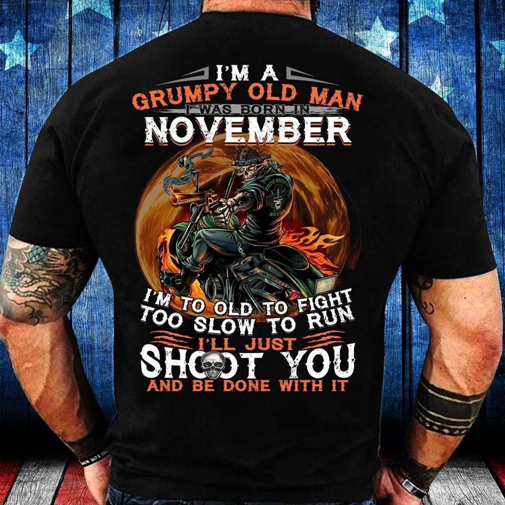 Im A Grumpy Old Man I Was Born In November Im Shirt