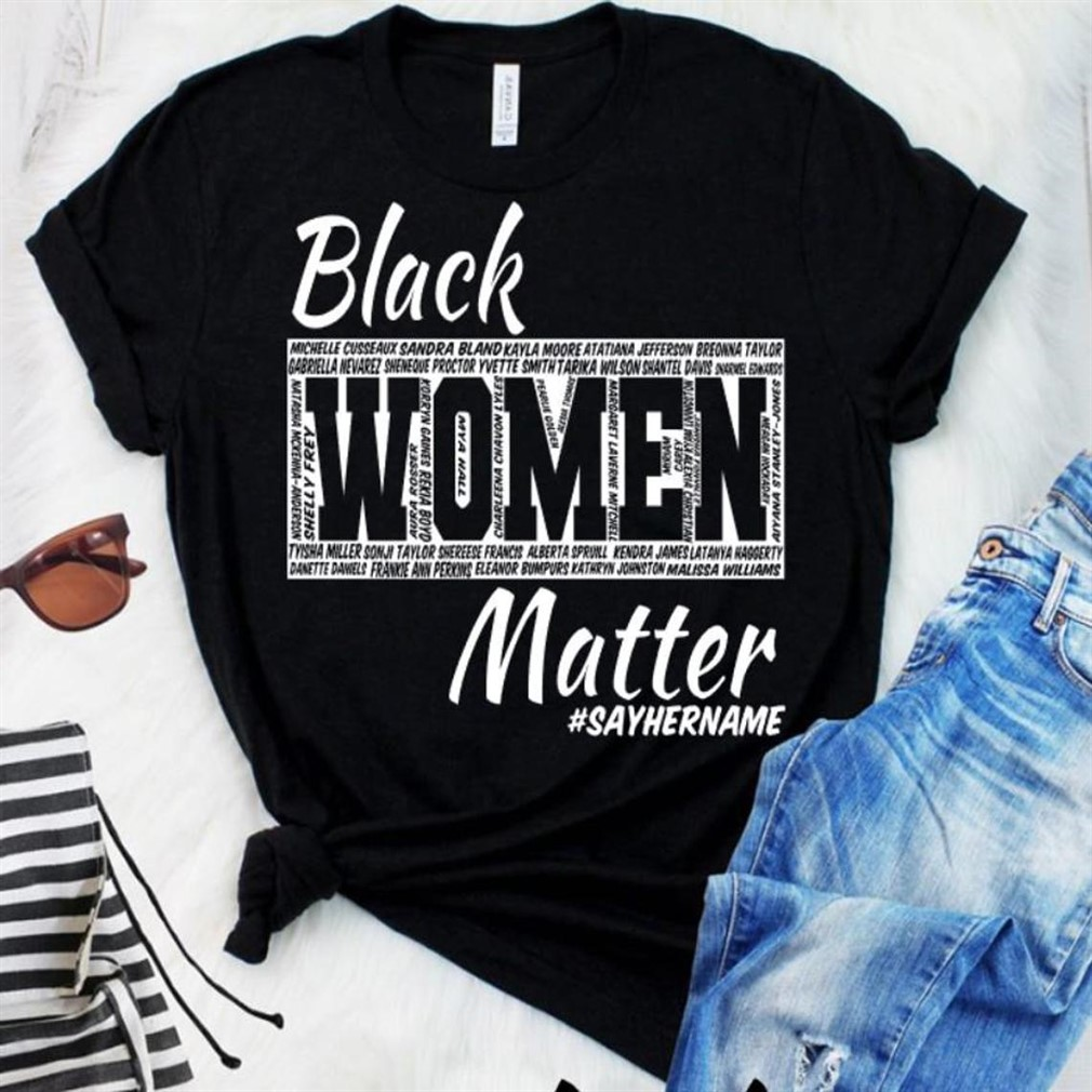 Black Women Matter Say Her Name Shirt Size Up To 5xl