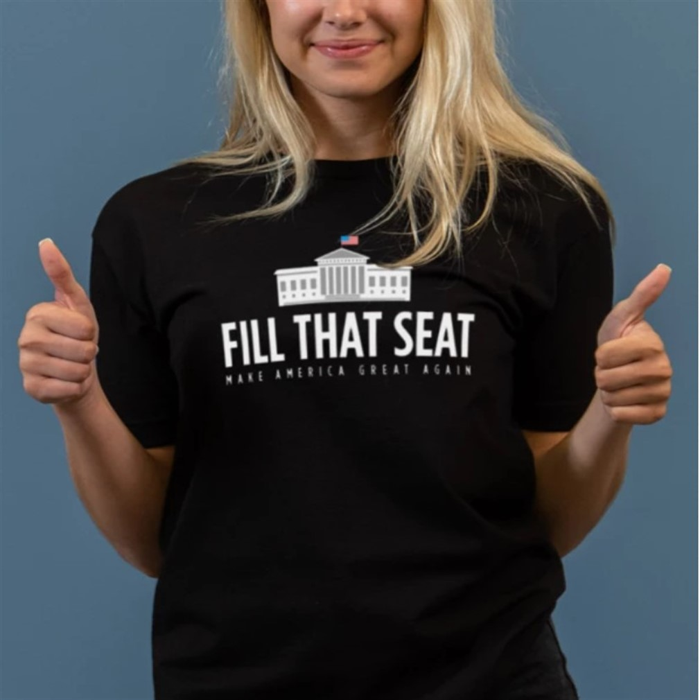 Fill That Seat T Shirt Trump Make America Great Again Shirt Size Up To 5xl