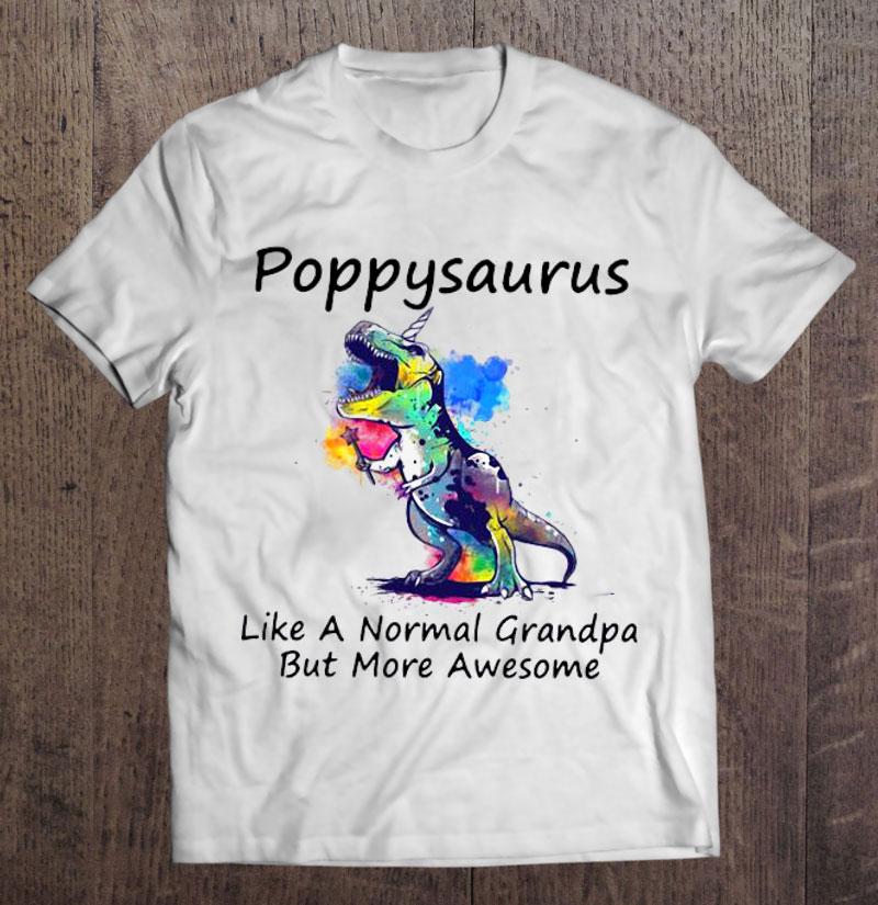 Poppysaurus like a normal grandpa but more awesome shirt