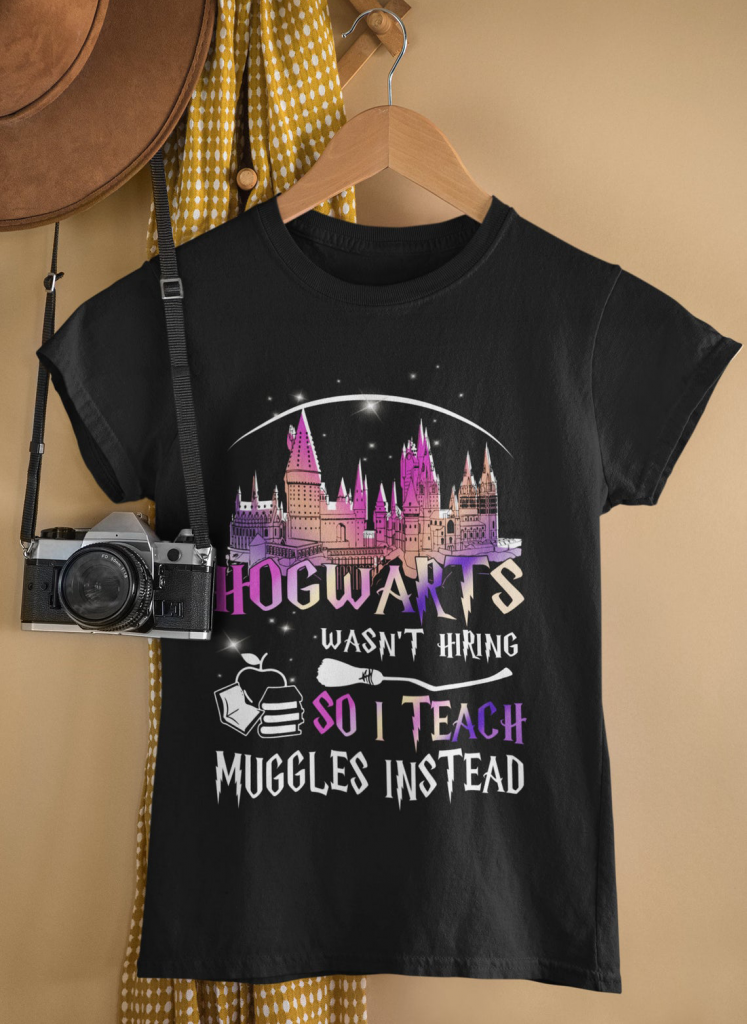 Hogwarts Wasnt Hiring So I Teach Muggles Instead Harry Potter T-shirt Hogwarts Graphic Tee